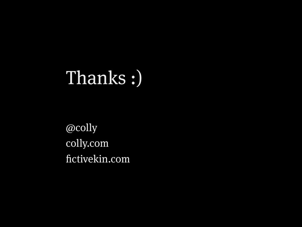 Thanks :) @colly colly.com fictivekin.com