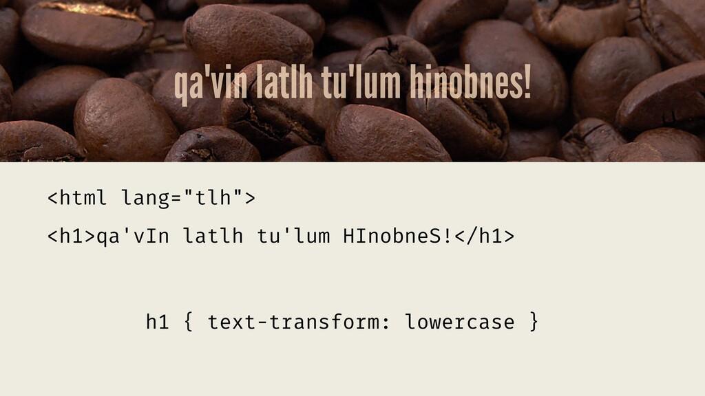 "<html lang=""tlh""> <h1>qa'vIn latlh tu'lum HInob..."