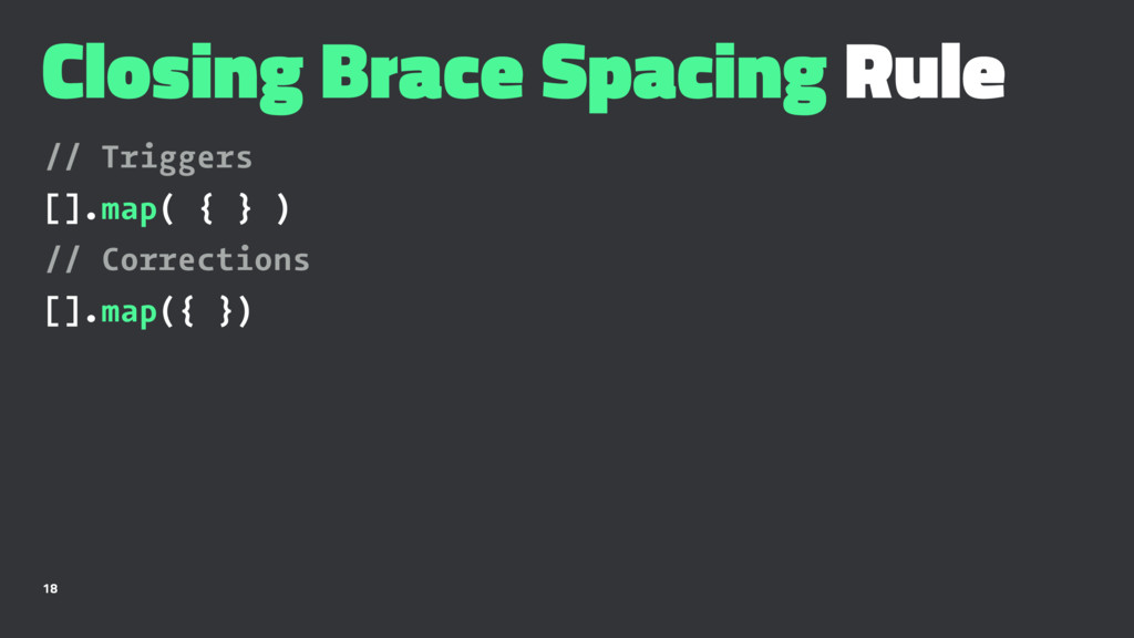 Closing Brace Spacing Rule // Triggers [].map( ...