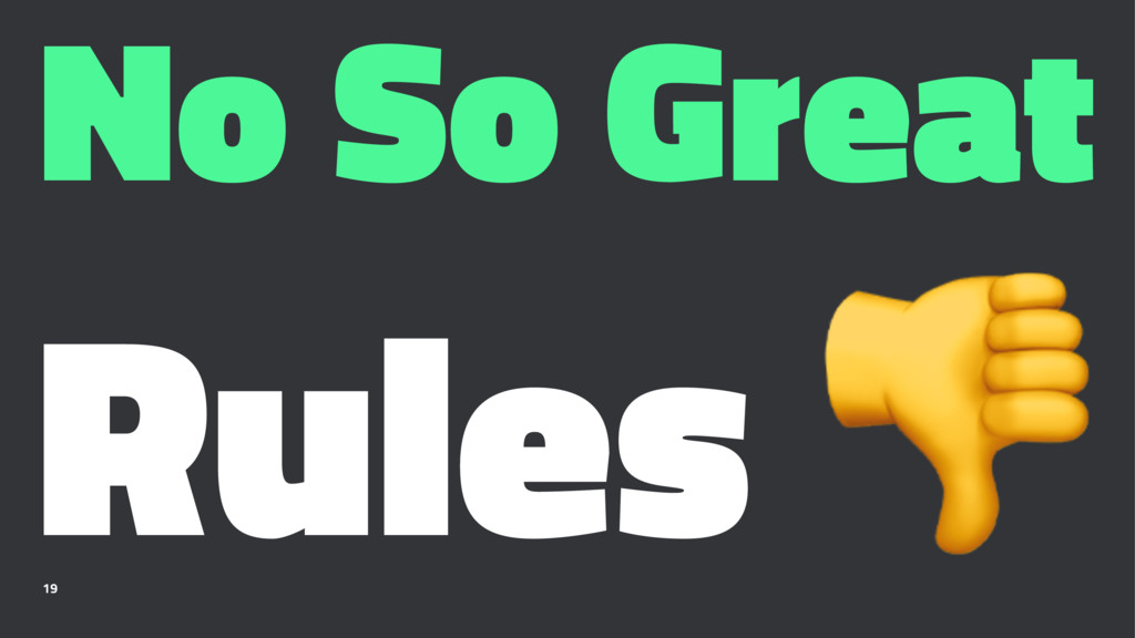 No So Great Rules ! 19