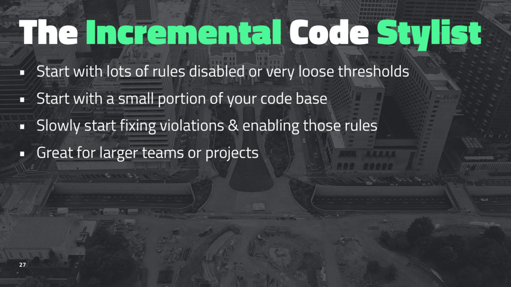 The Incremental Code Stylist • Start with lots ...