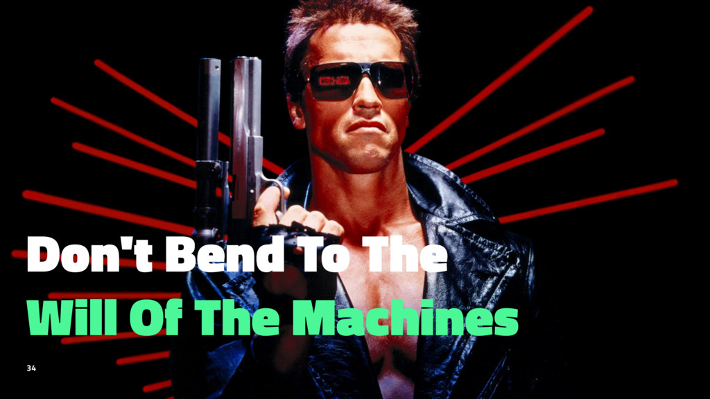 Don't Bend To The Will Of The Machines 34