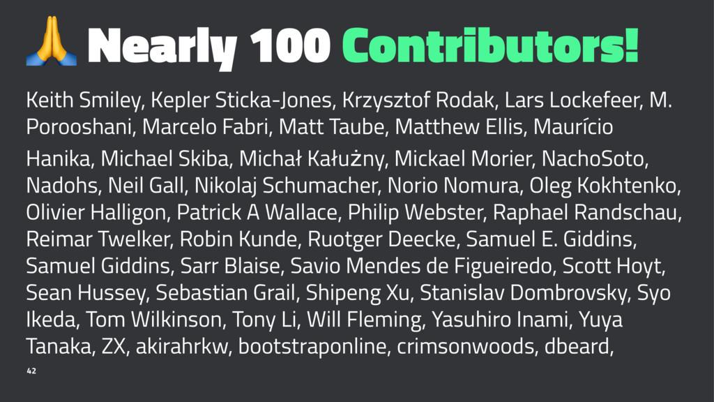 ! Nearly 100 Contributors! Keith Smiley, Kepler...