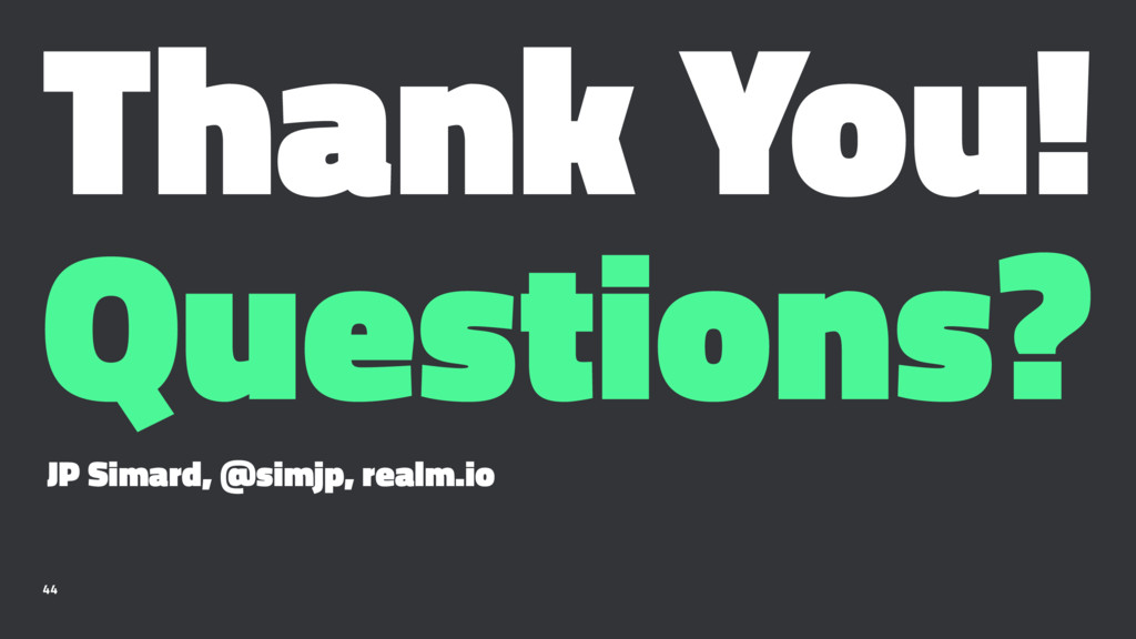 Thank You! Questions? JP Simard, @simjp, realm....