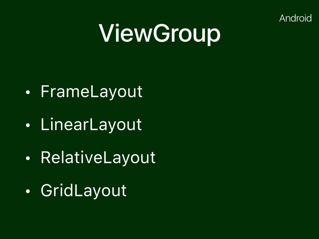ViewGroup • FrameLayout • LinearLayout • Relati...