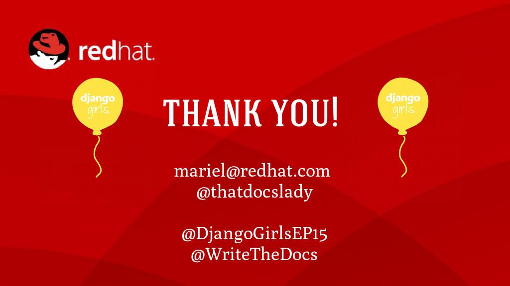 thank you! mariel@redhat.com @thatdocslady @Dja...