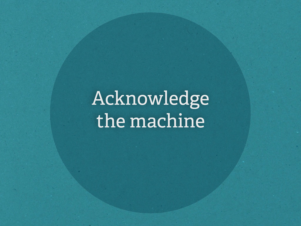 Acknowledge the machine