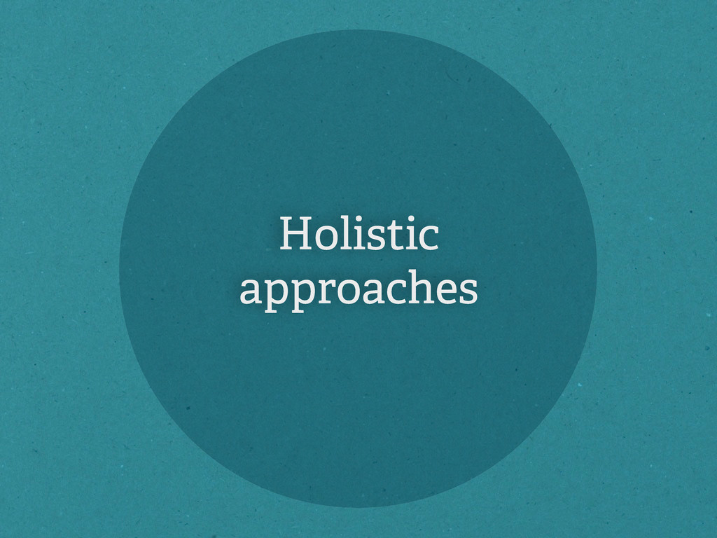 Holistic approaches