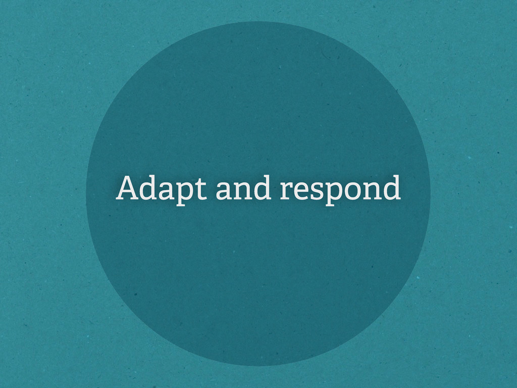 Adapt and respond