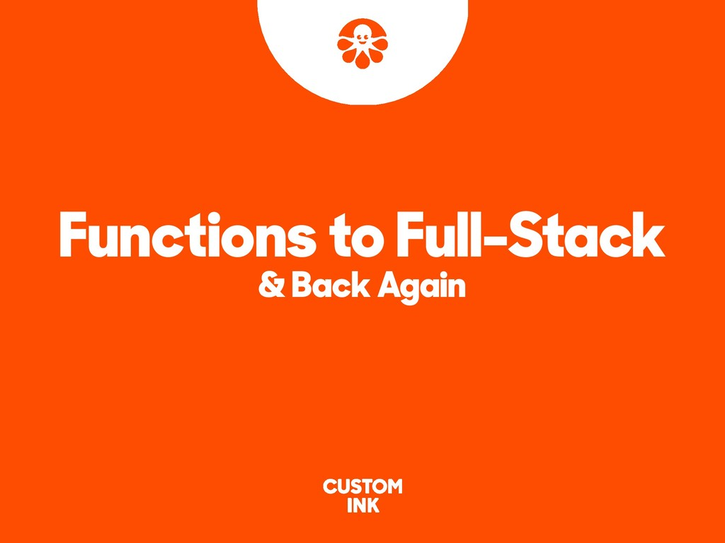 Functions to Full-Stack & Back Again