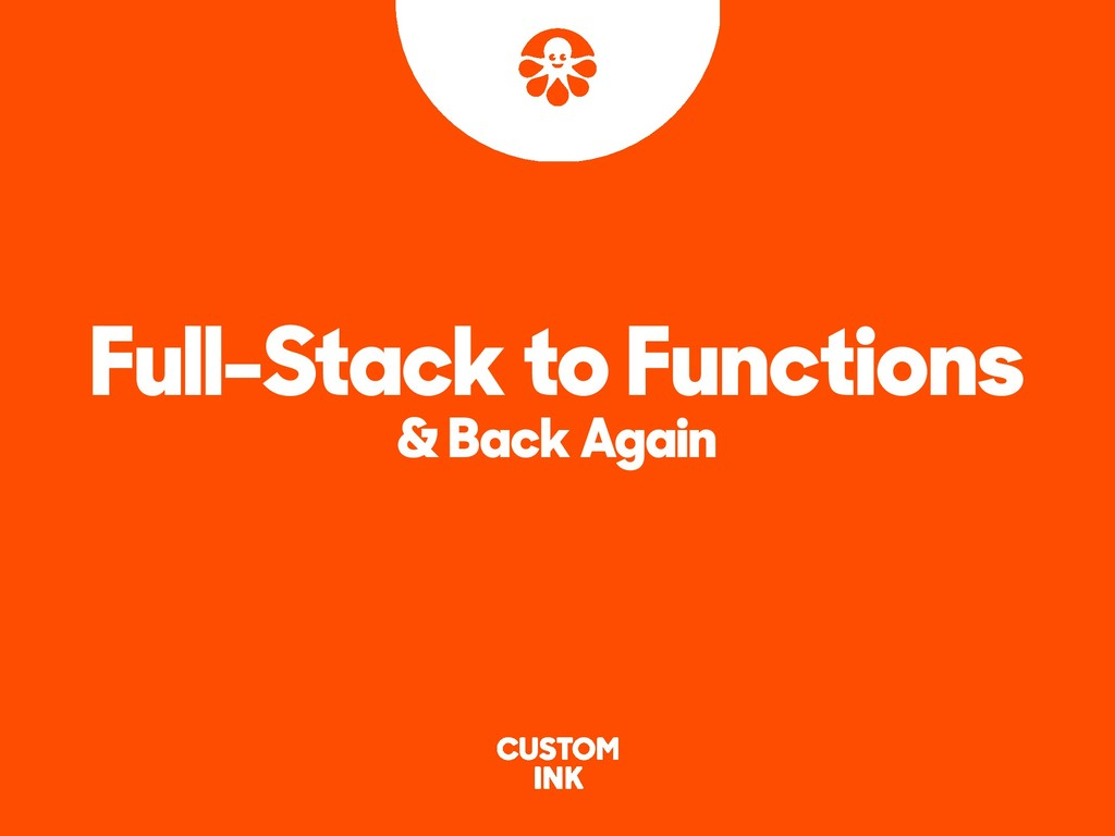 Full-Stack to Functions & Back Again