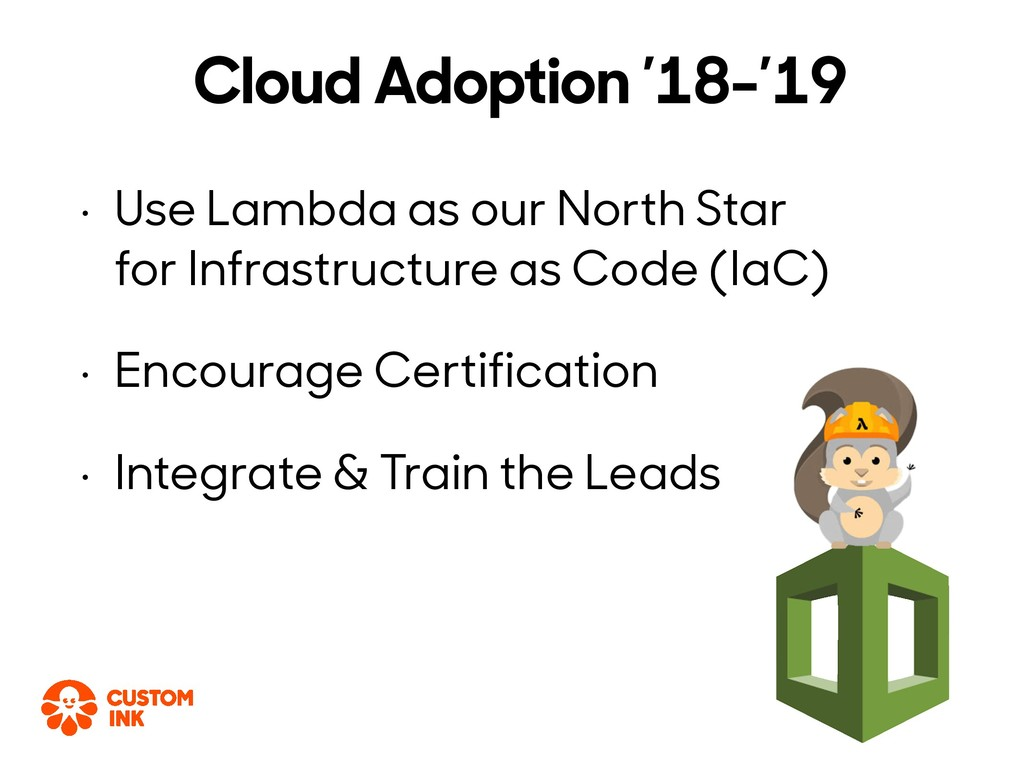 • Use Lambda as our North Star for Infrastructu...