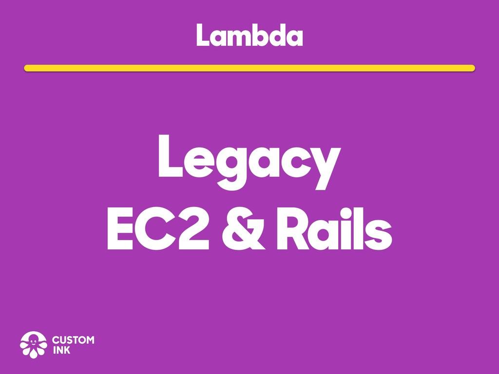 Lambda Legacy EC2 & Rails