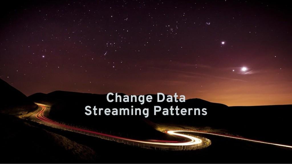 Change Data Change Data Streaming Patterns Stre...