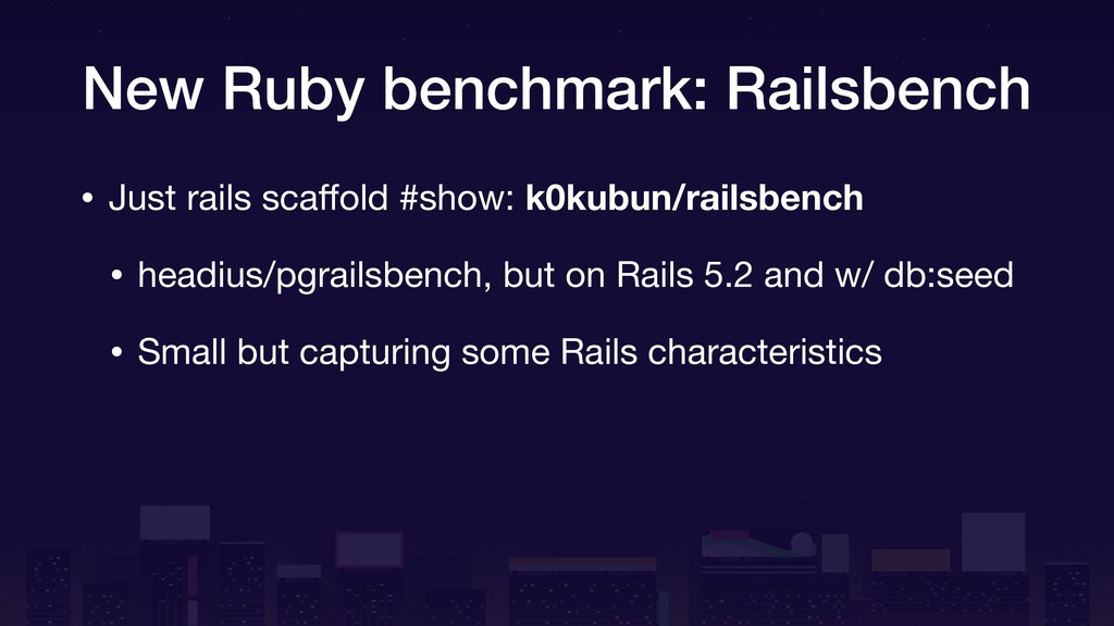 New Ruby benchmark: Railsbench • Just rails sca...