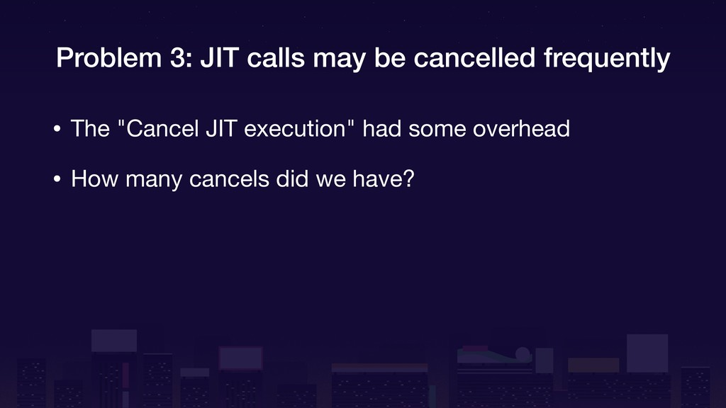 Problem 3: JIT calls may be cancelled frequentl...