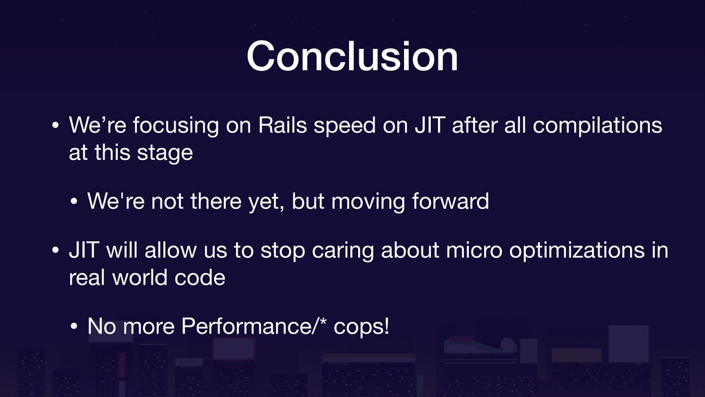 Conclusion • We're focusing on Rails speed on J...