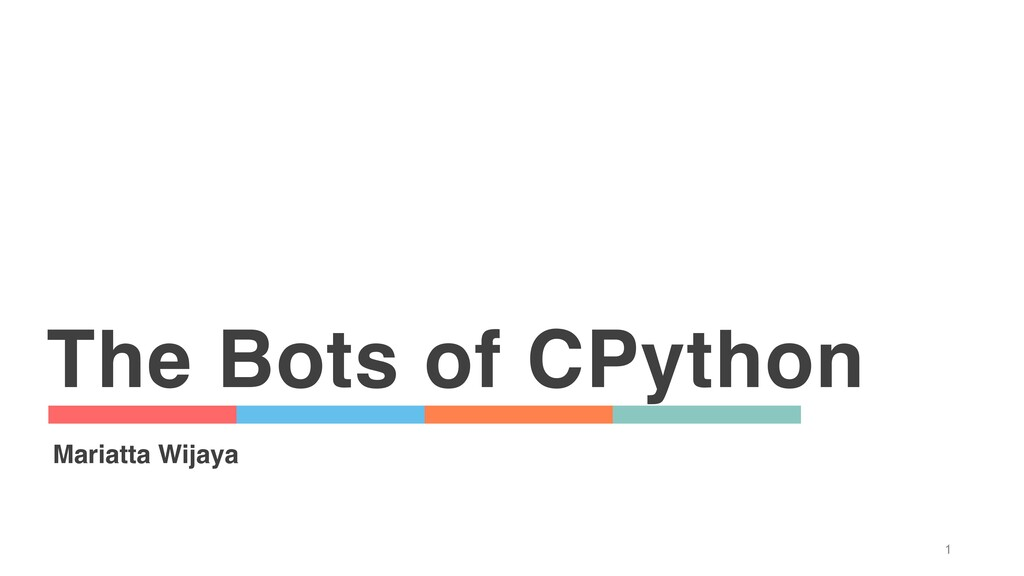 The Bots of CPython 1 Mariatta Wijaya