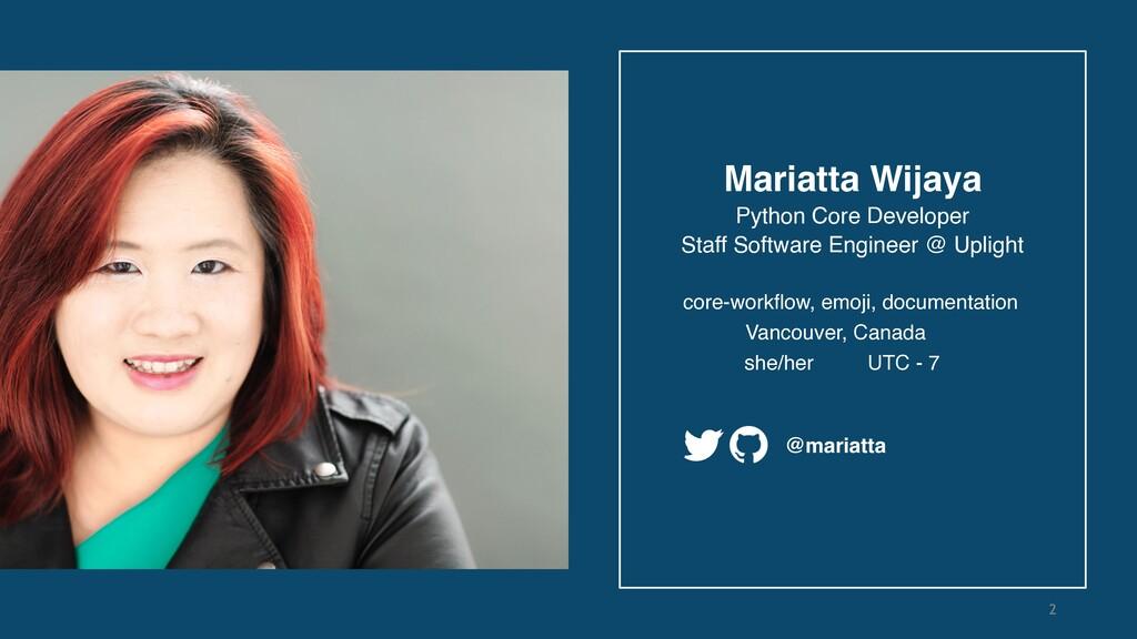 Mariatta Wijaya @mariatta 2 Python Core Develop...