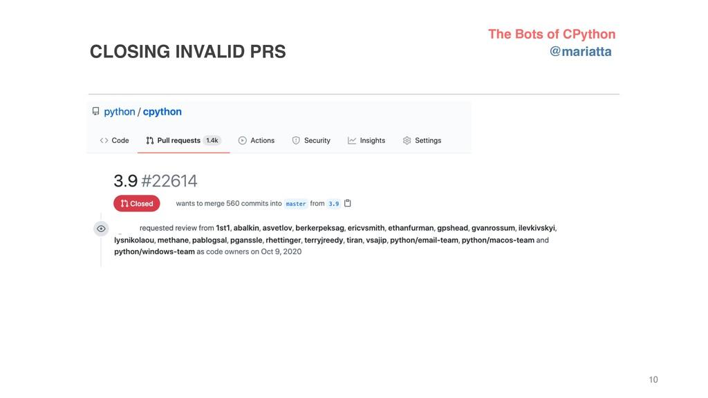 CLOSING INVALID PRS 10 @mariatta The Bots of CP...