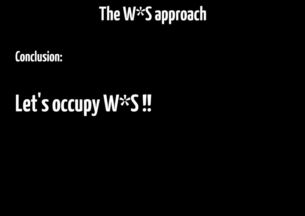 Conclusion: Let's occupy W*S !! The W*S approach