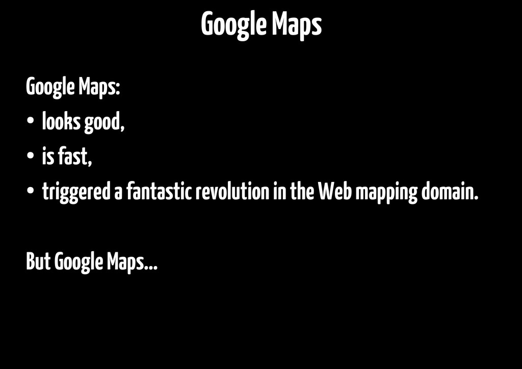 Google Maps: ● looks good, ● is fast, ● trigger...