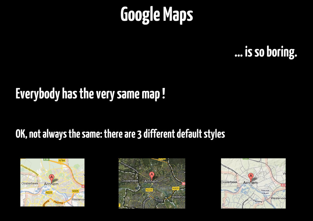… is so boring. Everybody has the very same map...