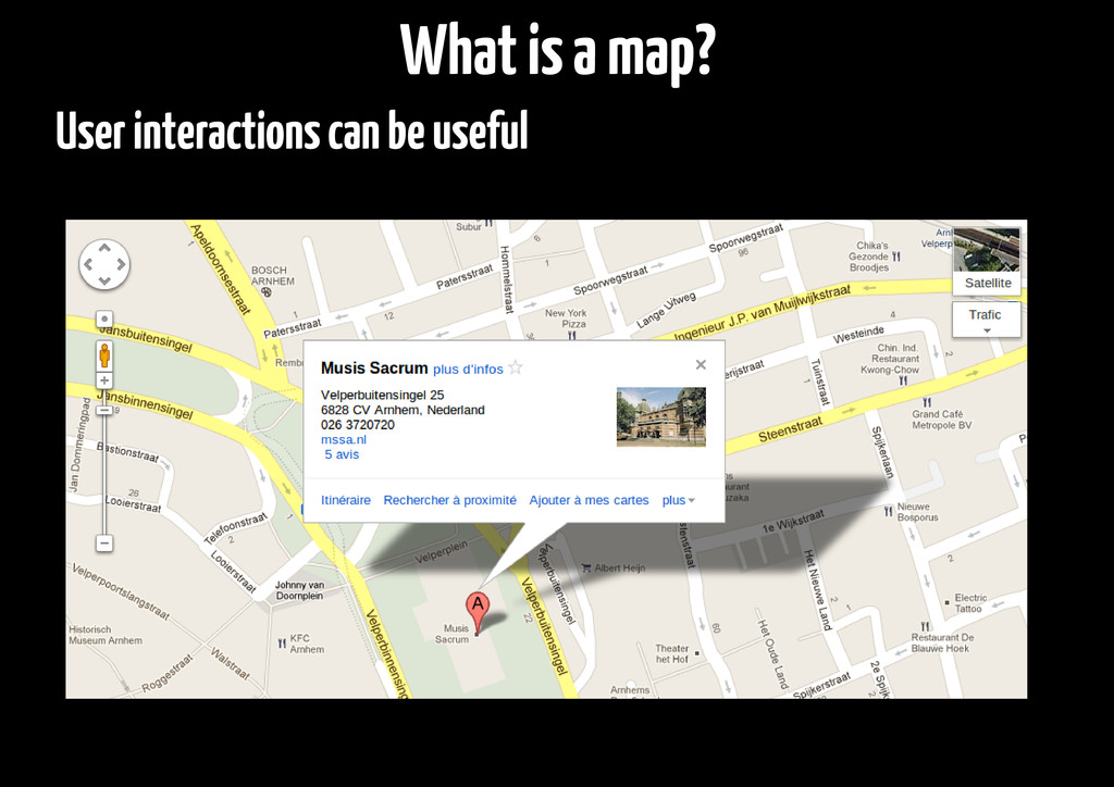 User interactions can be useful What is a map?