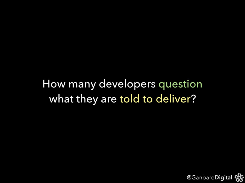 @GanbaroDigital How many developers question wh...