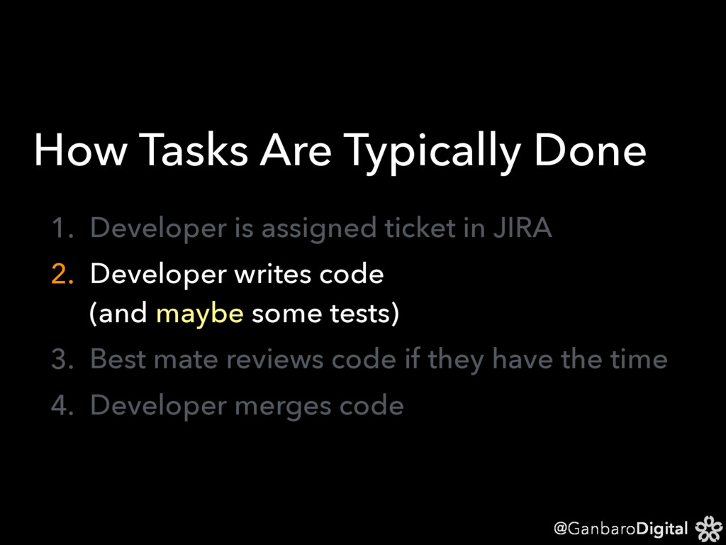 @GanbaroDigital How Tasks Are Typically Done 1....