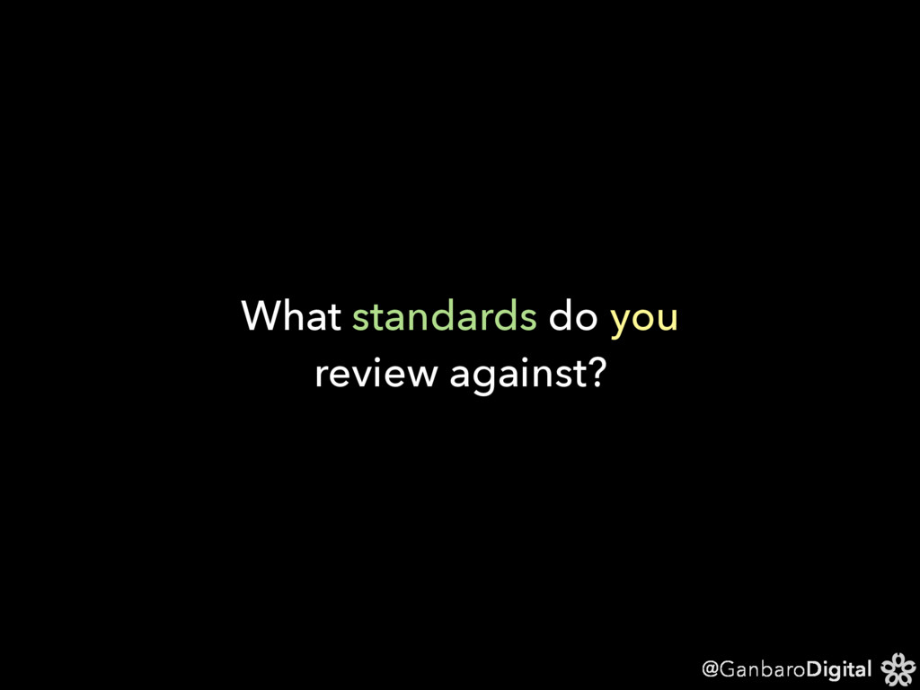 @GanbaroDigital What standards do you review ag...