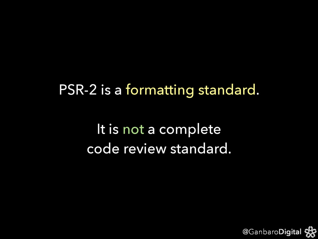 @GanbaroDigital PSR-2 is a formatting standard....