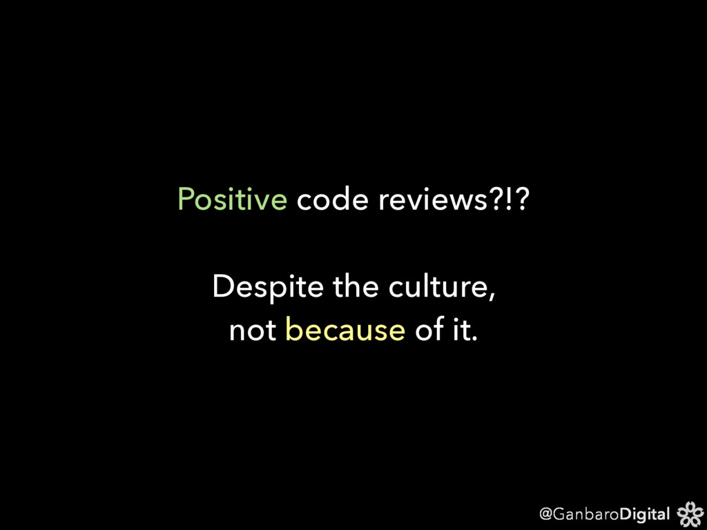 @GanbaroDigital Positive code reviews?!? Despit...