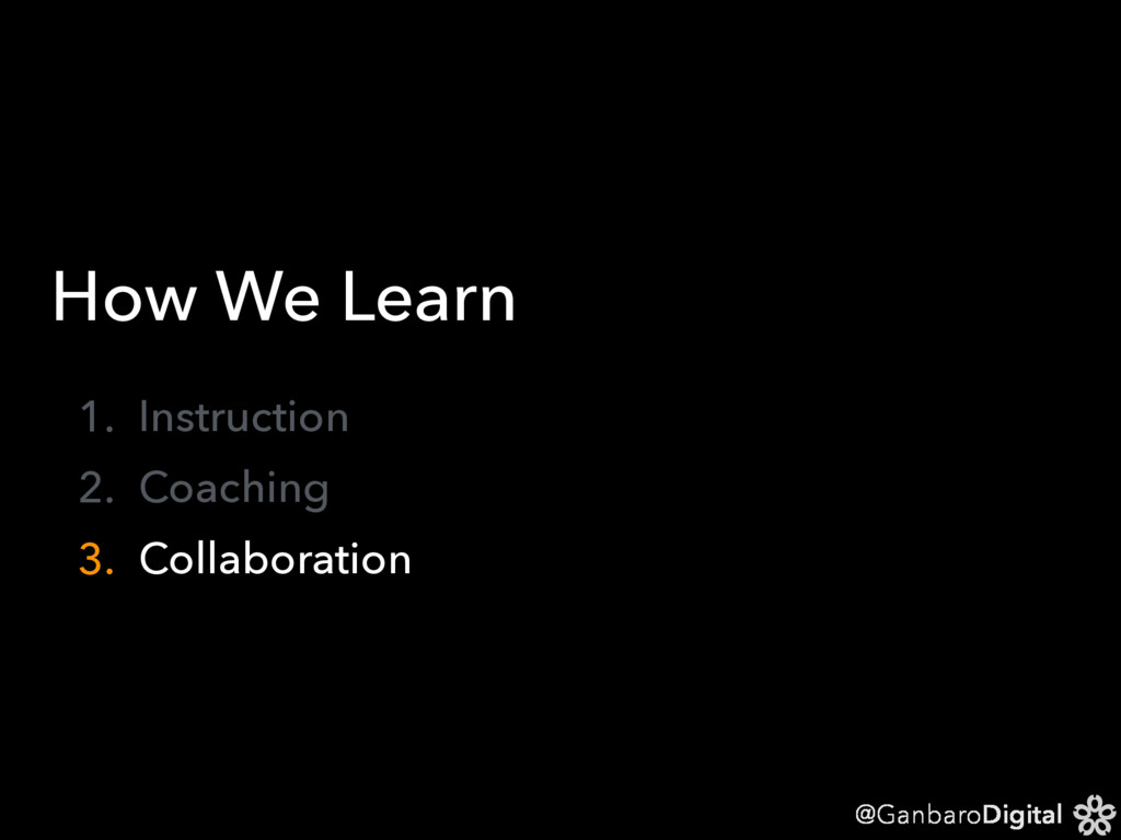 @GanbaroDigital How We Learn 1. Instruction 2. ...