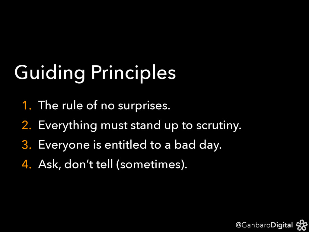 @GanbaroDigital Guiding Principles 1. The rule ...