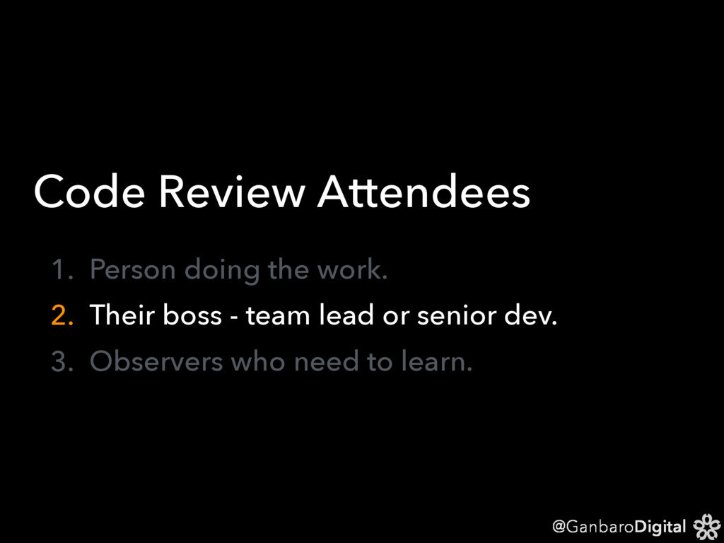 @GanbaroDigital Code Review Attendees 1. Person...