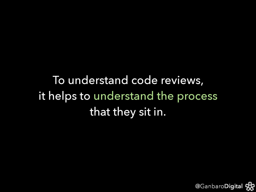 @GanbaroDigital To understand code reviews, it ...