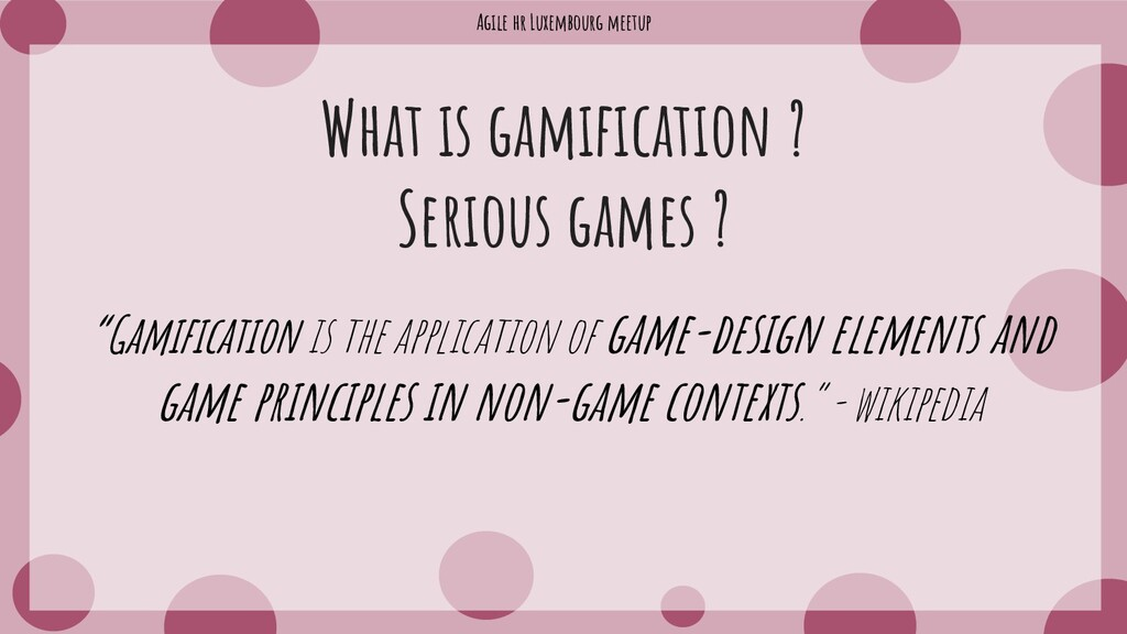 Agile hr Luxembourg meetup What is gamification...