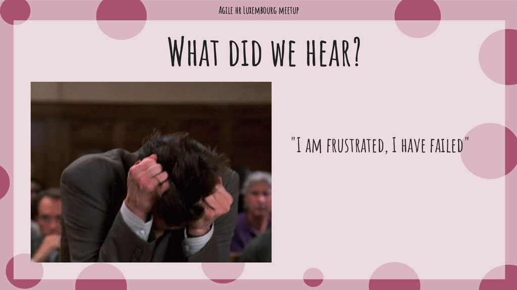 """Agile hr Luxembourg meetup What did we hear? """"I..."""