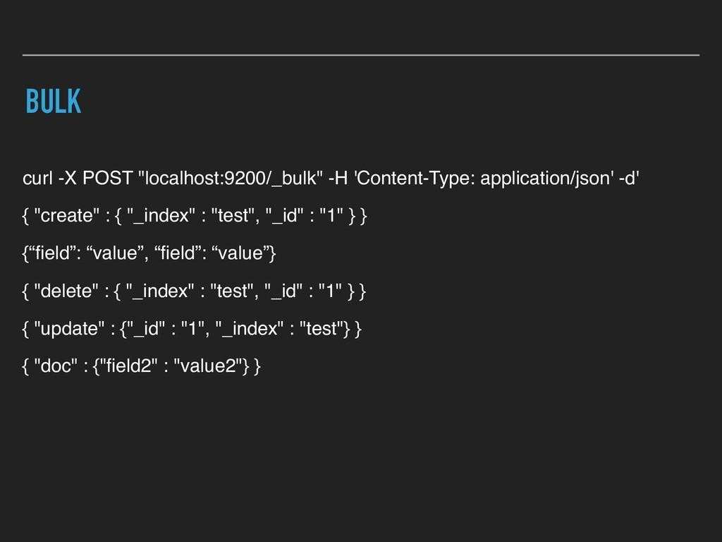 "BULK curl -X POST ""localhost:9200/_bulk"" -H 'Co..."