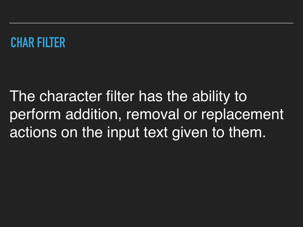 CHAR FILTER The character filter has the ability...
