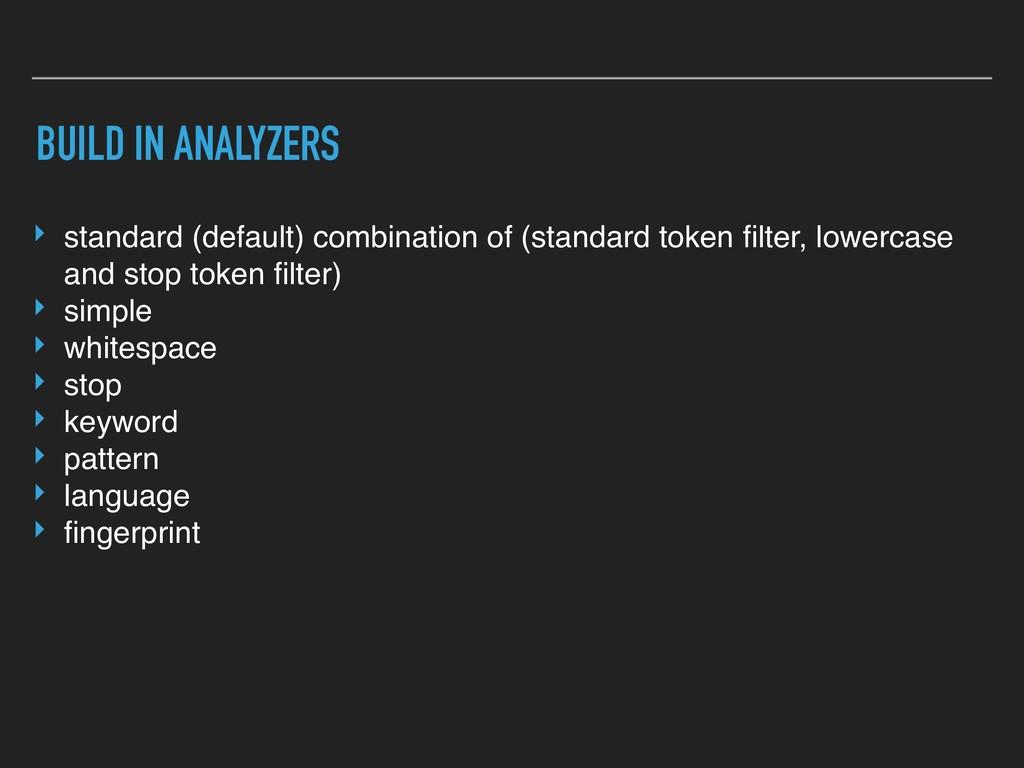BUILD IN ANALYZERS ‣ standard (default) combina...