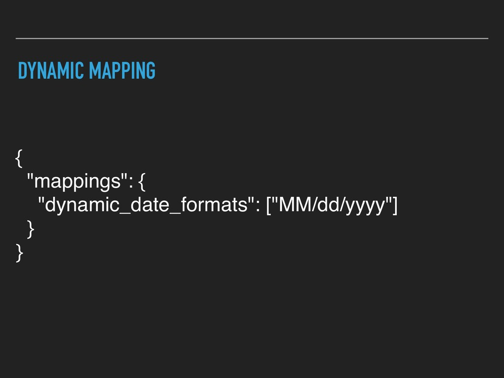 """DYNAMIC MAPPING { """"mappings"""": { """"dynamic_date_f..."""