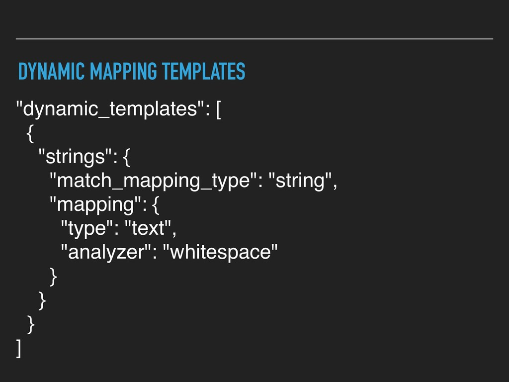 """DYNAMIC MAPPING TEMPLATES """"dynamic_templates"""": ..."""