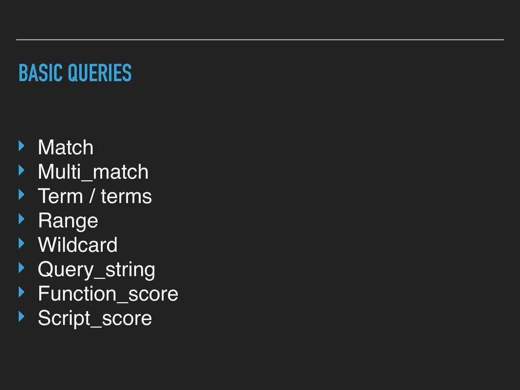 BASIC QUERIES ‣ Match ‣ Multi_match ‣ Term / te...