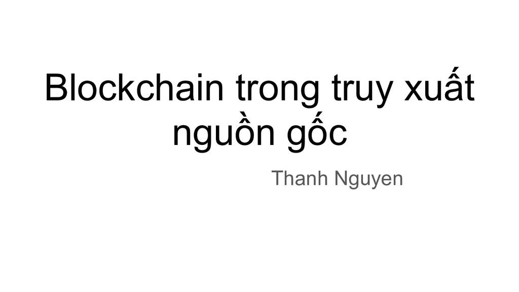 Blockchain trong truy xuất nguồn gốc Thanh Nguy...