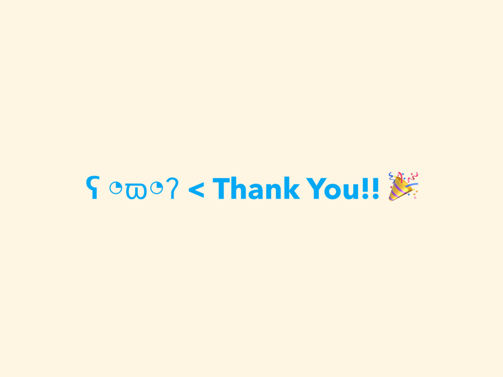 ʕ ◔ϖ◔ʔ < Thank You!!