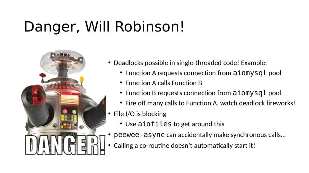 Danger, Will Robinson! • Deadlocks possible in ...