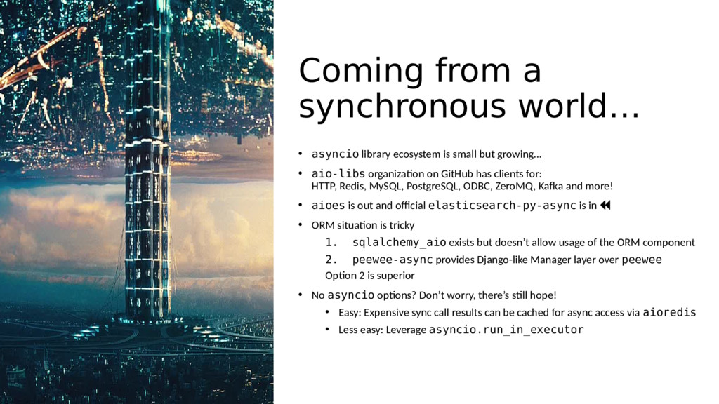 Coming from a synchronous world… • asyncio libr...