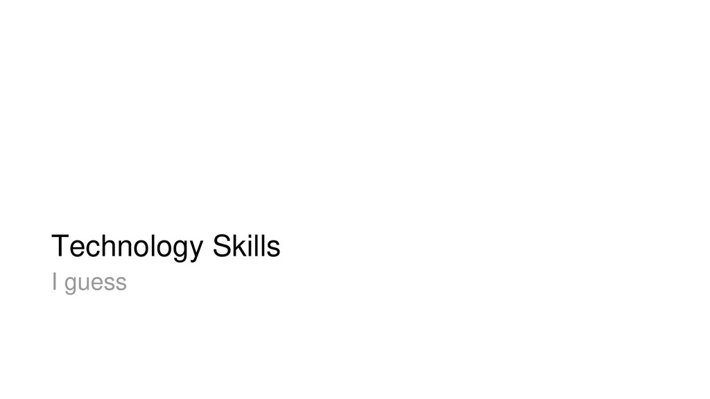 Technology Skills I guess